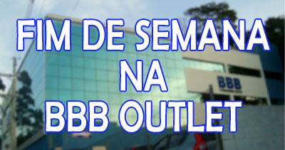 BBB Outlet Fim de Semana